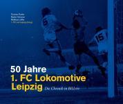 """Neuauflage: """"50 Jahre 1. FC Lokomotive Leipzig – Die Chronik in Bildern"""""""